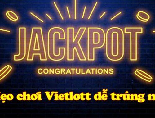 6 cách chơi Vietlott dễ trúng nhất